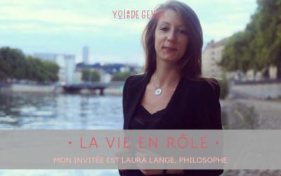 La vie en rôle, à la conquête de son identité personnelle – Entretien avec Laura Lange
